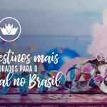 Carnaval 2020: da folia à tranquilidade, veja 5 destinos para o Carnaval